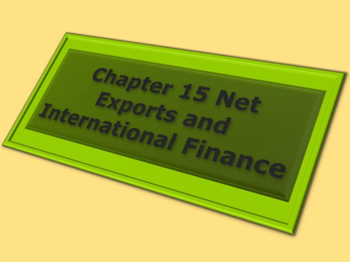 Chapter 15 Net Exports and International Finance