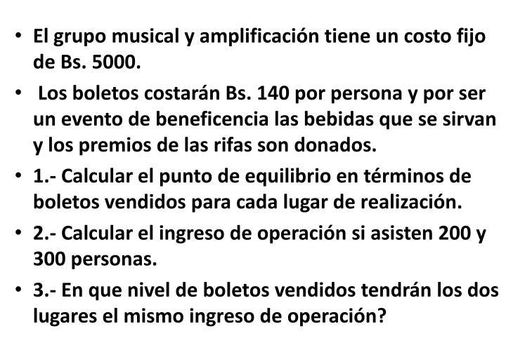 El grupo musical y amplificacin tiene un costo fijo de Bs. 5000.