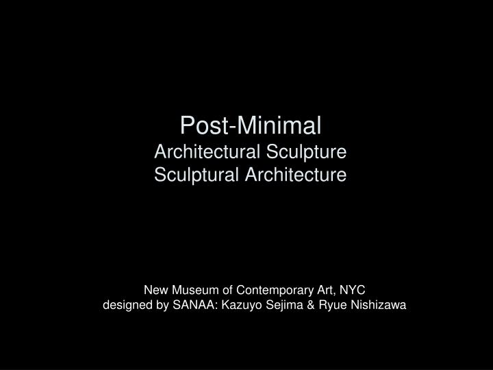 Post minimal architectural sculpture sculptural architecture