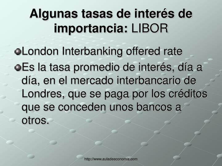 Algunas tasas de interés de importancia: