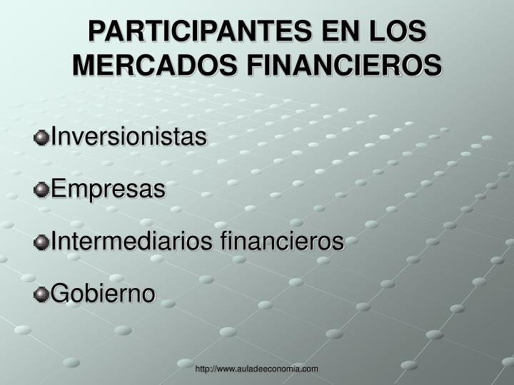 PARTICIPANTES EN LOS MERCADOS FINANCIEROS