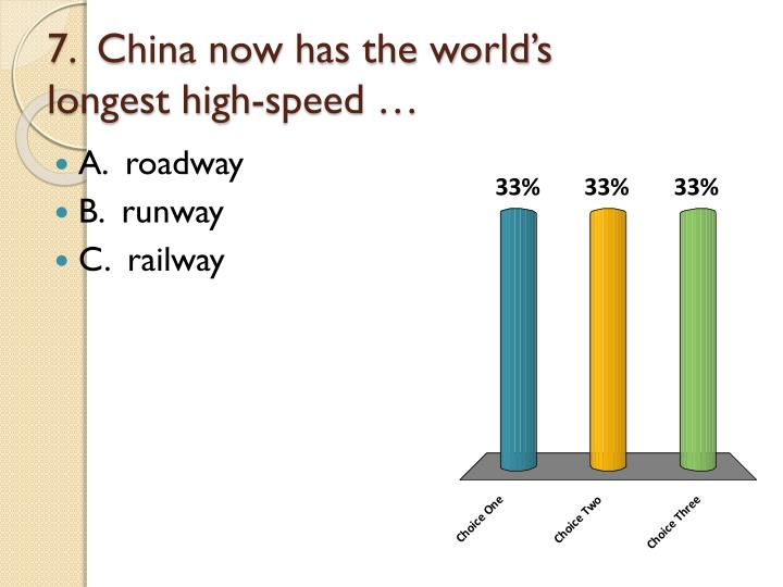 7.  China now has the world's longest high-speed …