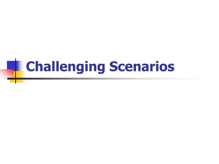 Challenging Scenarios