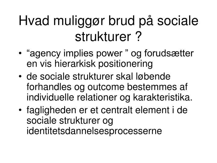 Hvad muliggør brud på sociale strukturer ?