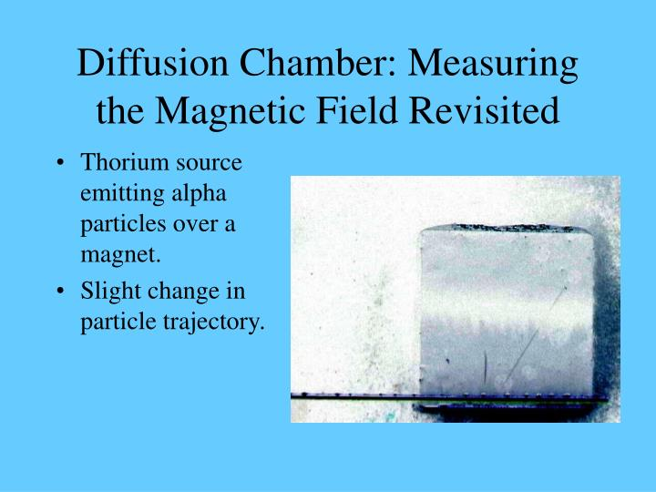 Diffusion Chamber: Measuring the Magnetic Field Revisited