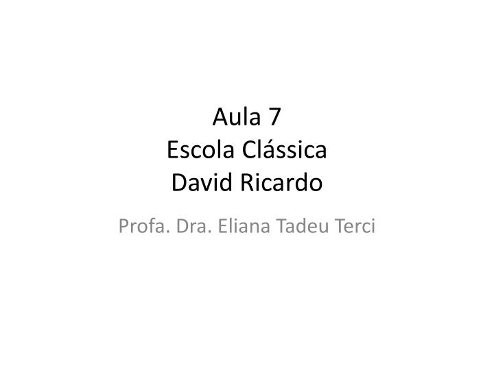 Aula 7 escola cl ssica david ricardo