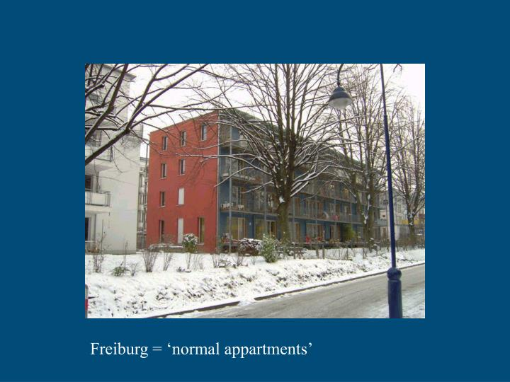 Freiburg = 'normal appartments'