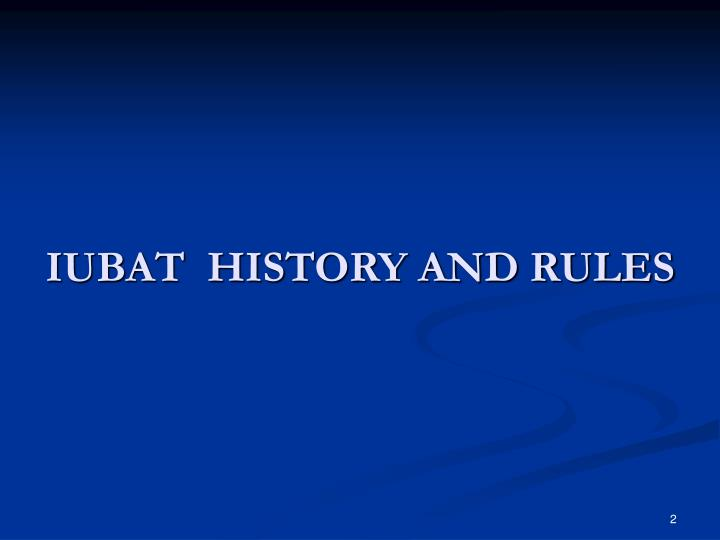 IUBAT  HISTORY AND RULES