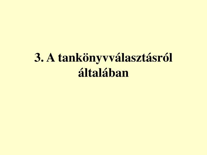 3. A tankönyvválasztásról általában