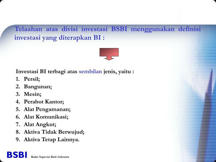 Telaahan atas divisi investasi BSBI menggunakan definisi investasi yang diterapkan BI :