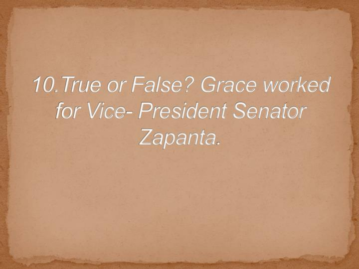 10.True or False? Grace worked for Vice- President Senator