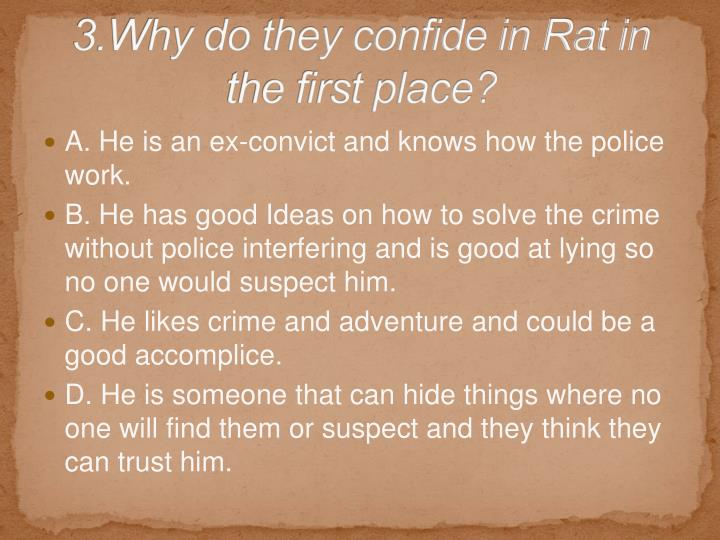 3.Why do they confide in Rat in the first place?