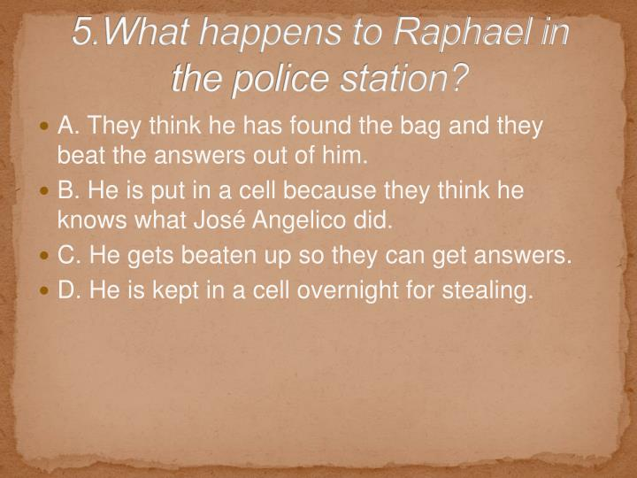 5.What happens to Raphael in the police station?