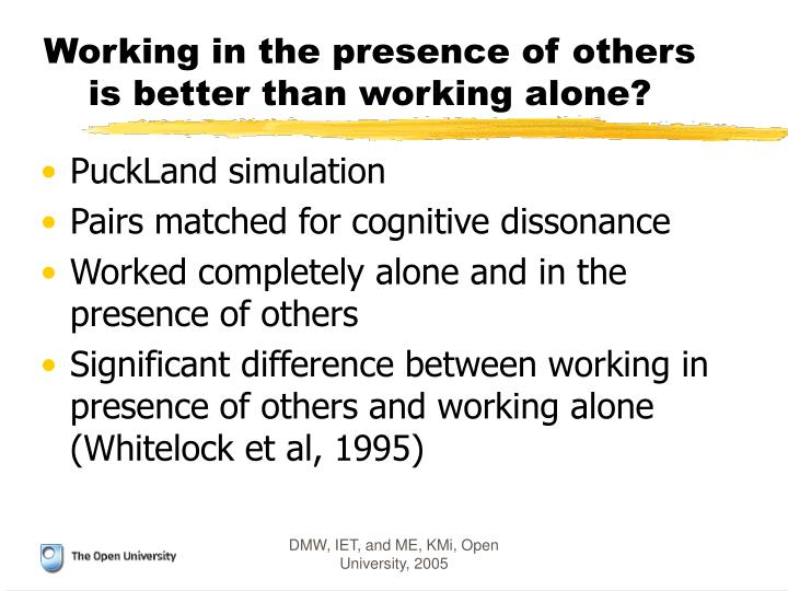 Working in the presence of others is better than working alone?