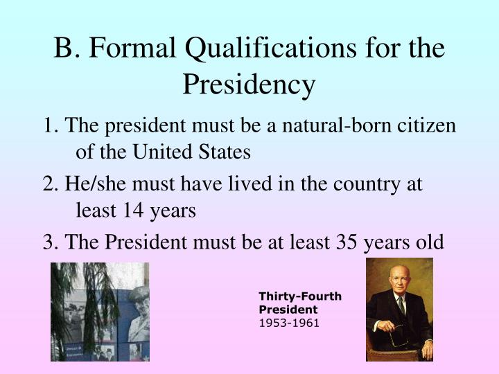 B. Formal Qualifications for the Presidency