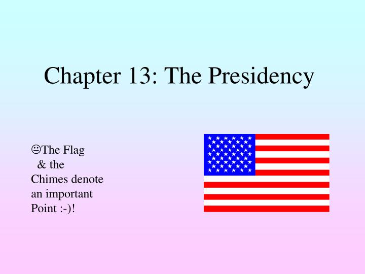 Chapter 13 the presidency