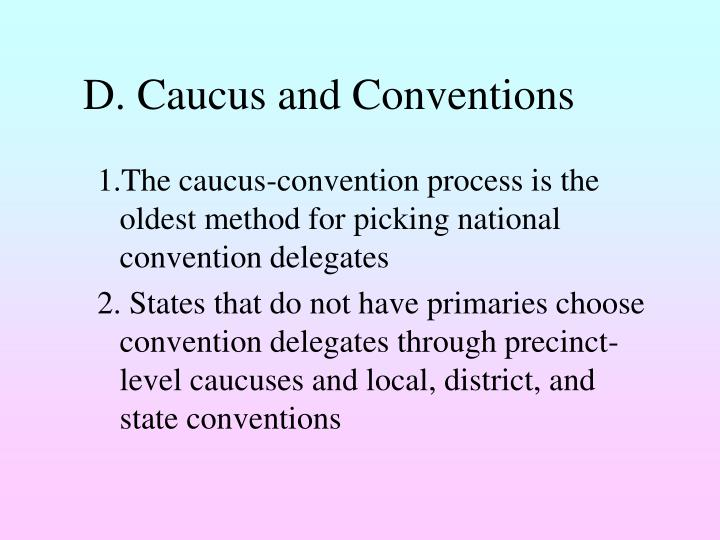 D. Caucus and Conventions