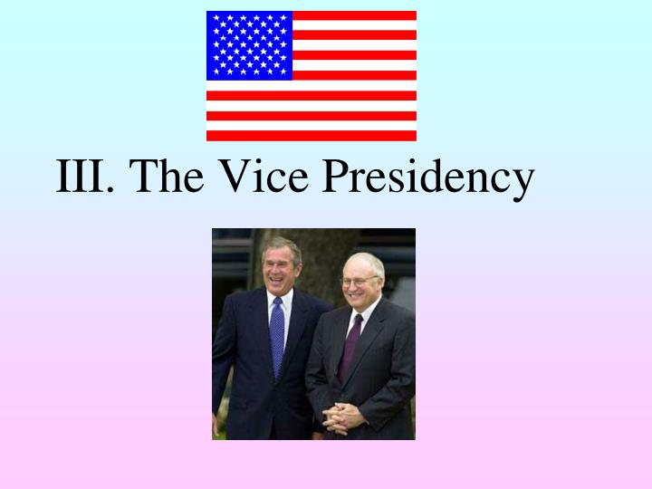 III. The Vice Presidency