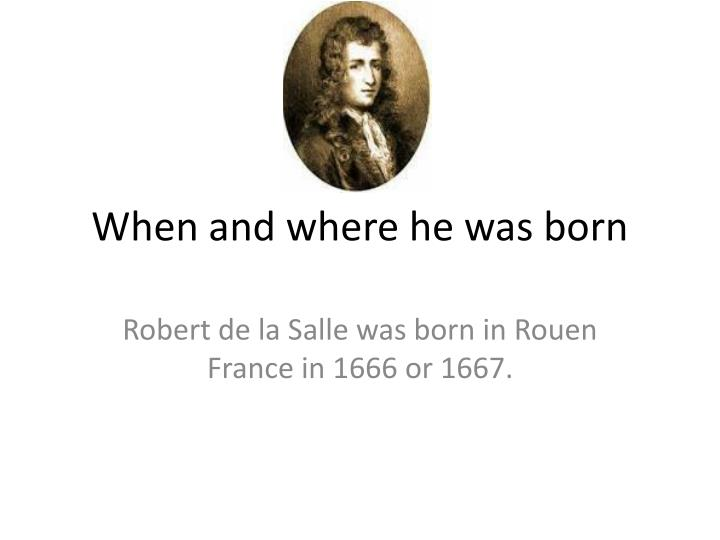 When and where he was born
