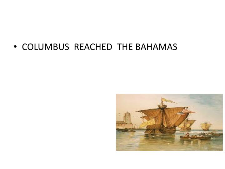 COLUMBUS  REACHED  THE BAHAMAS