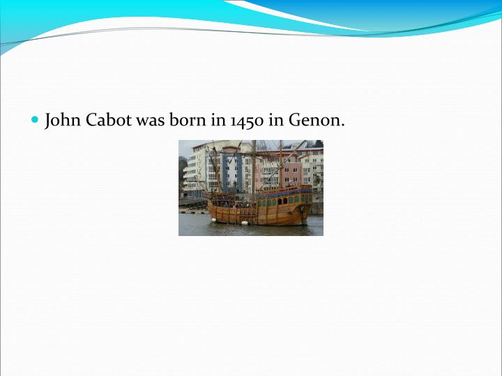 John Cabot was born in 1450 in Genon.