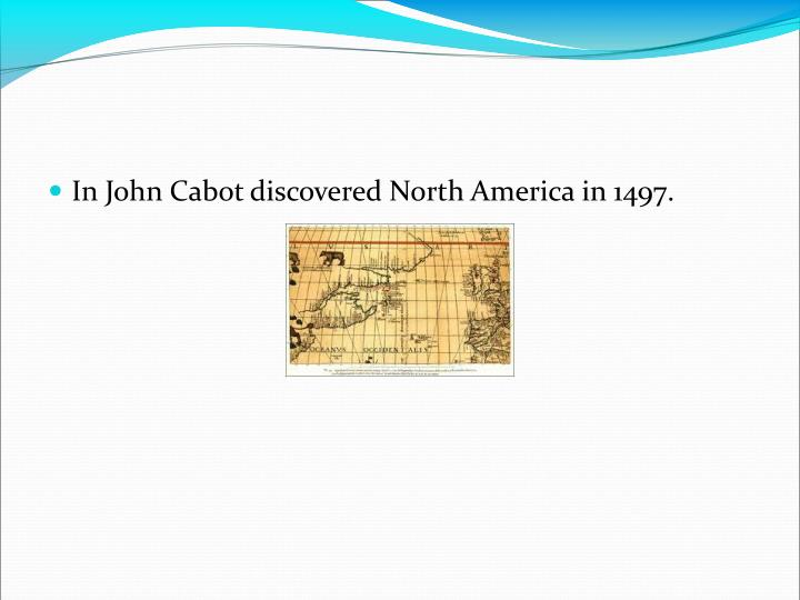In John Cabot discovered North America in 1497.