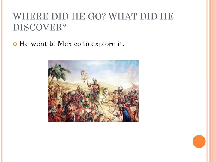 WHERE DID HE GO? WHAT DID HE DISCOVER?