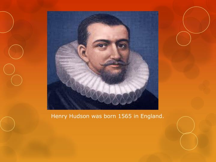 Henry Hudson was born 1565 in England.