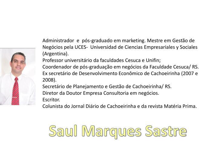 Administrador e ps-graduado em marketing. Mestre em Gesto de Negcios pela UCES- Universidad de Ciencias Empresariales y Sociales (Argentina).