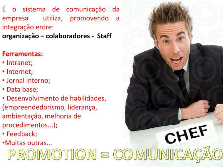 o sistema de comunicao da empresa  utiliza, promovendo a  integrao entre: