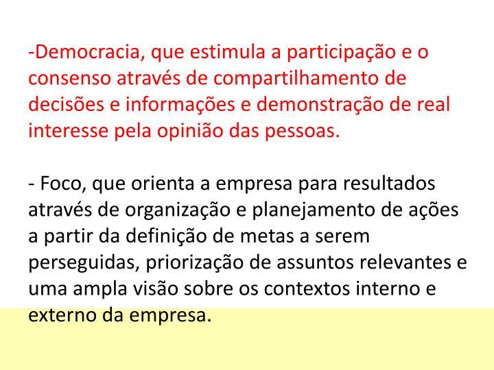 Democracia, que estimula a participao e o consenso atravs de compartilhamento de decises e informaes e demonstrao de real interesse pela opinio das pessoas.