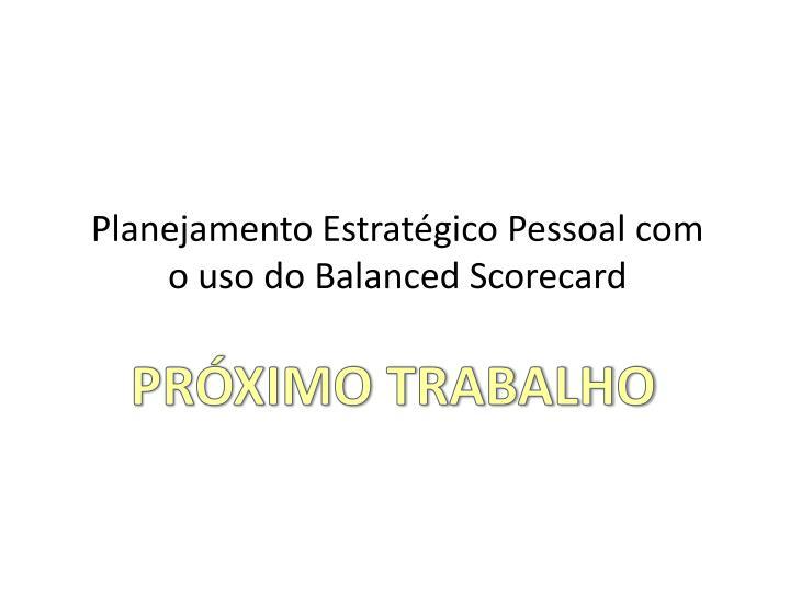 Planejamento Estratgico Pessoal com o uso do Balanced Scorecard