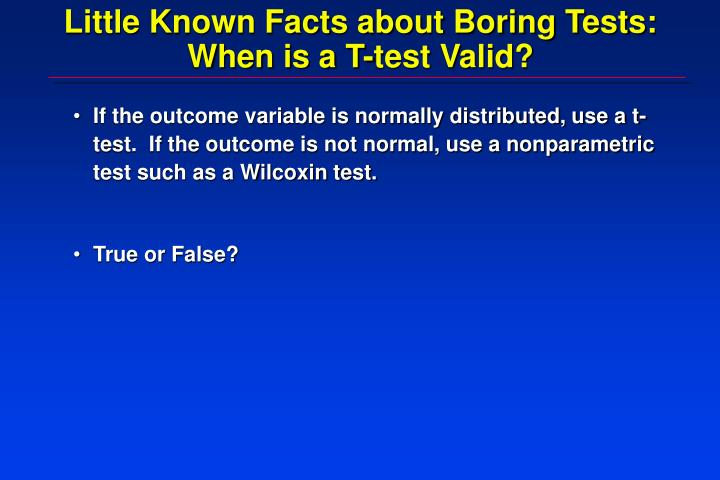 Little Known Facts about Boring Tests: