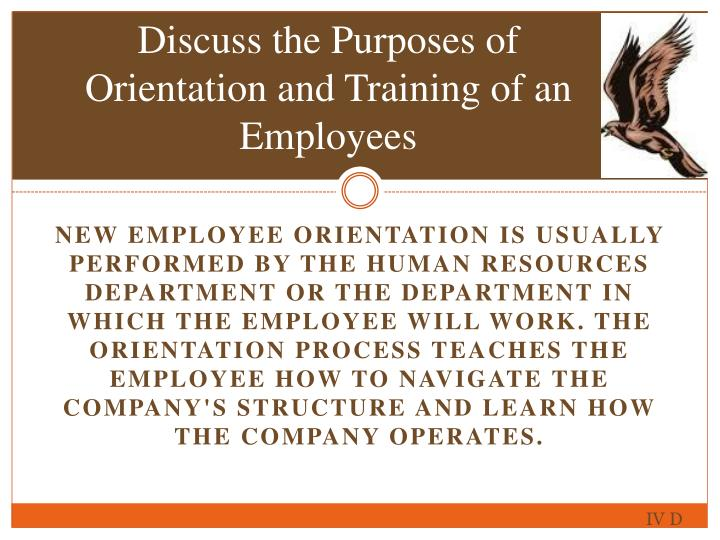 Discuss the Purposes of Orientation and Training of an Employees