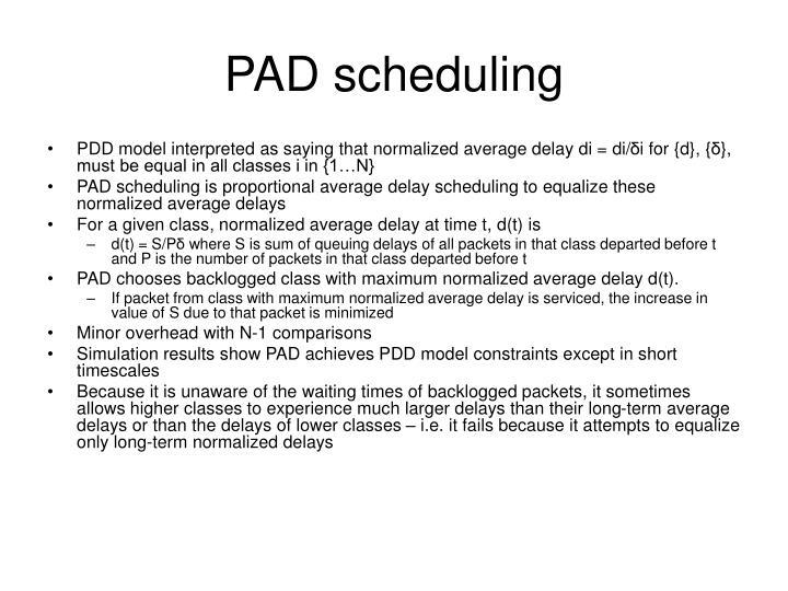 PAD scheduling