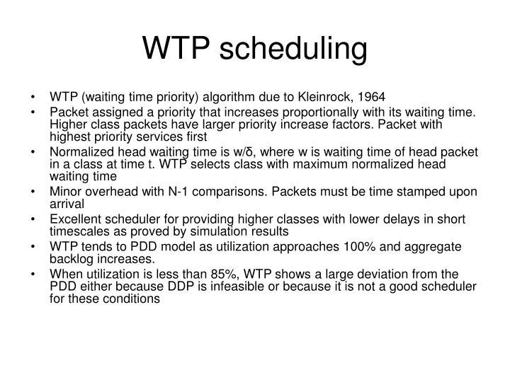 WTP scheduling