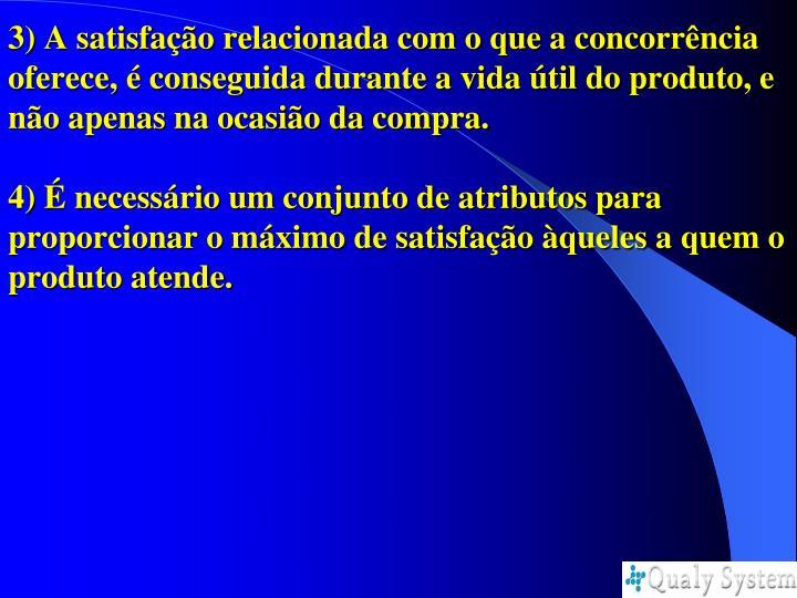 3) A satisfação relacionada com o que a concorrência oferece, é conseguida durante a vida útil do produto, e não apenas na ocasião da compra.