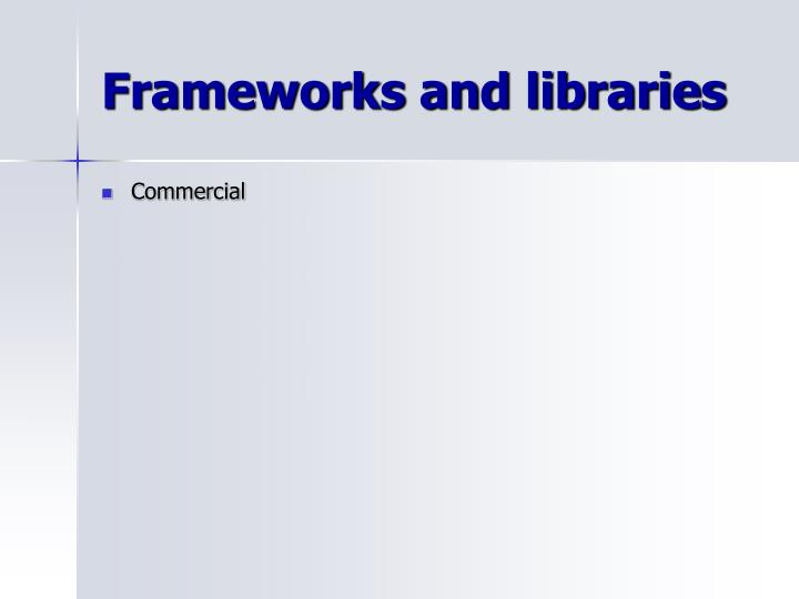Frameworks and libraries