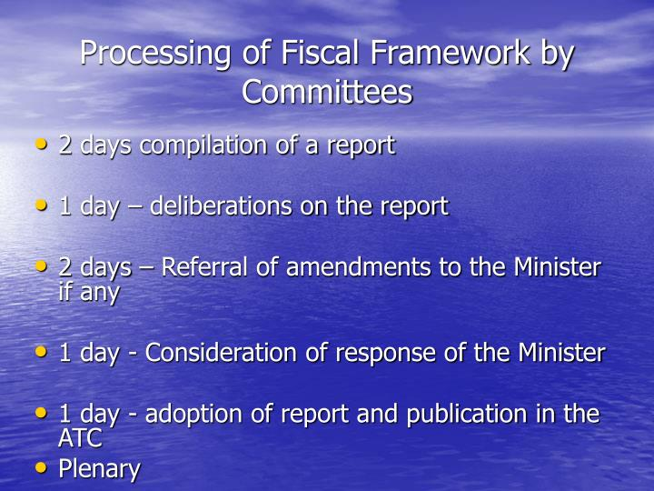 Processing of Fiscal Framework by Committees