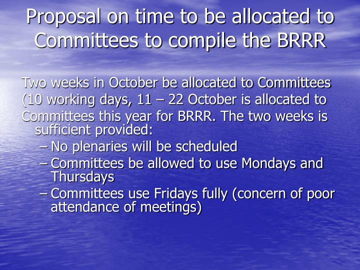 Proposal on time to be allocated to Committees to compile the BRRR