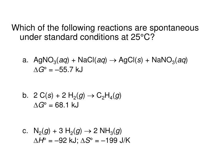 Which of the following reactions are spontaneous under standard conditions at 25°C?