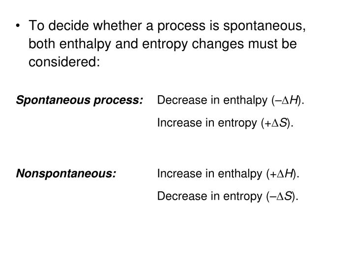 To decide whether a process is spontaneous, both enthalpy and entropy changes must be considered: