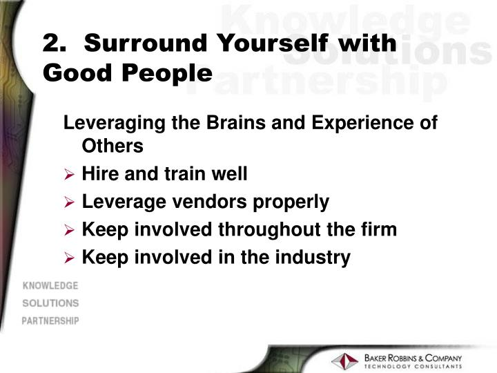 2.  Surround Yourself with Good People