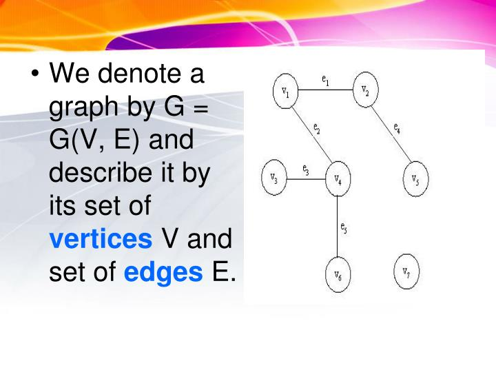 We denote a graph by G = G(V, E) and describe it by its set of