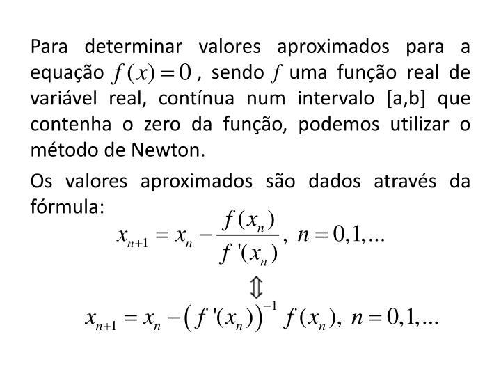 Para determinar valores aproximados para a equação          , sendo
