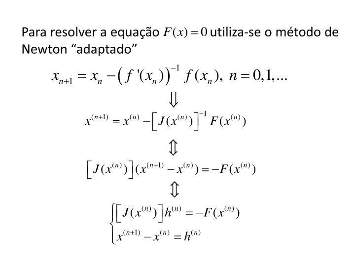"""Para resolver a equação               utiliza-se o método de Newton """"adaptado"""""""