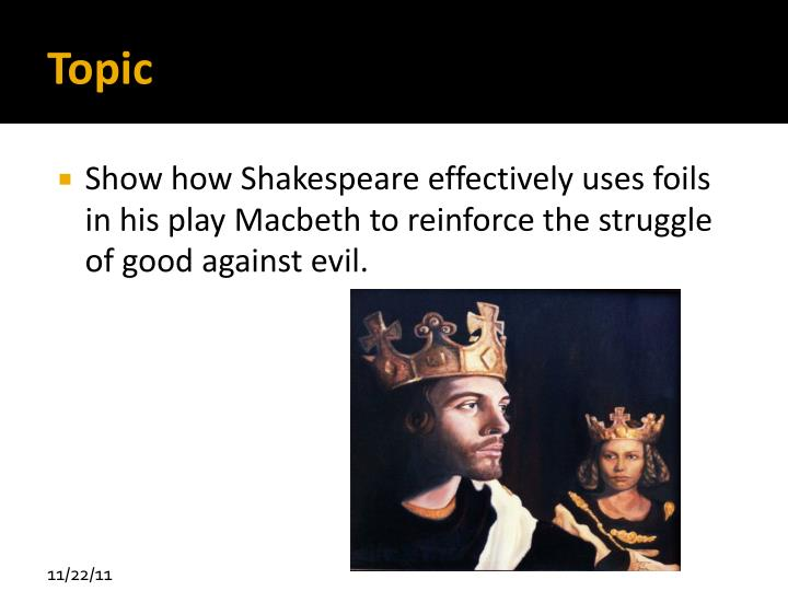 the contrasts of nature used in shakespeares play macbeth Contrast at the end of the play when macbeth becomes a boastful 'beast' and it is lady m who cannot cope with the blood on her conscience  nature of the ideal.