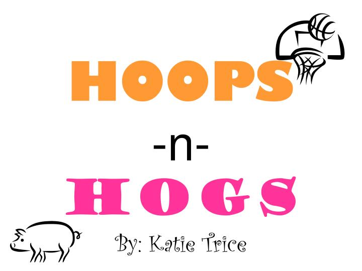 Hoops n hogs by katie trice