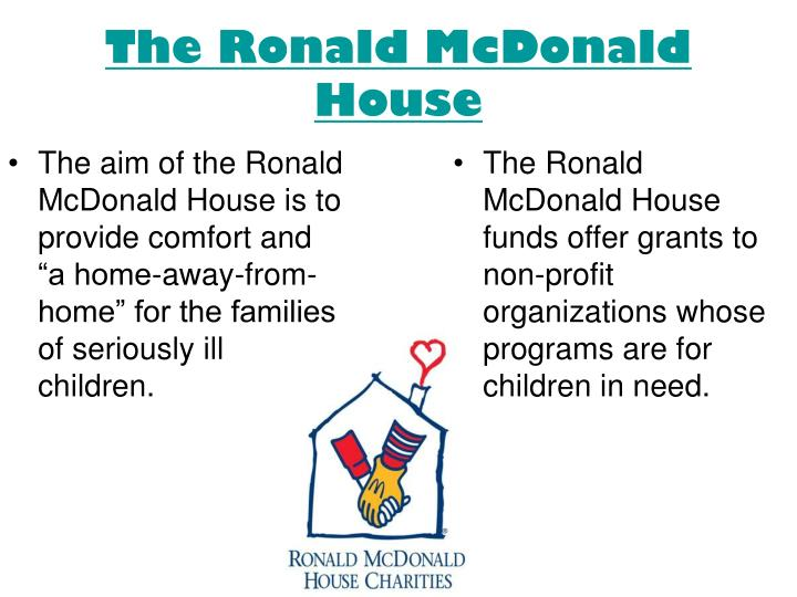 "The aim of the Ronald McDonald House is to provide comfort and ""a home-away-from-home"" for the families of seriously ill children."