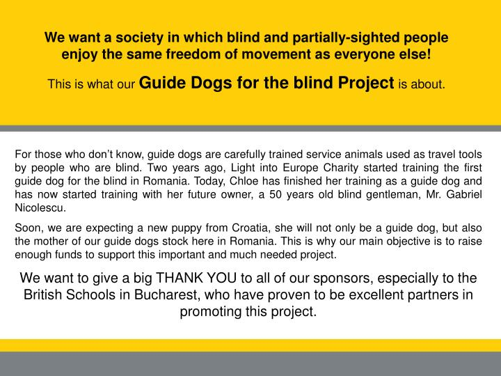 We want a society in which blind and partially-sighted people enjoy the same freedom of movement as ...